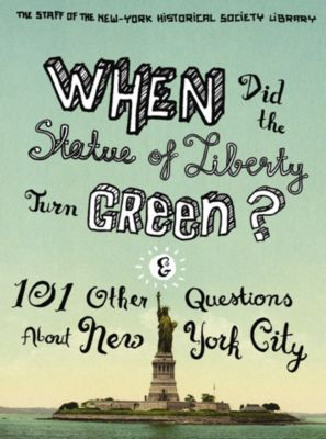 When Did the Statue of Liberty Turn Green?, Jean Ashton, Nina Nazionale, The Staff of the New-York Historical Society Library