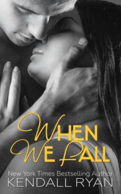 When I Break: When We Fall (When I Break, #3), Kendall Ryan