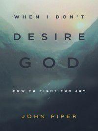 When I Don't Desire God, John Piper
