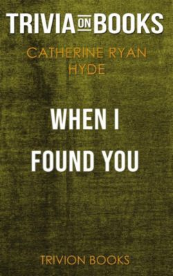 When I Found You by Catherine Ryan Hyde (Trivia-On-Books), Trivion Books