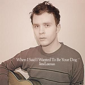When I Said I Wanted to Be Your Dog, Jens Lekman
