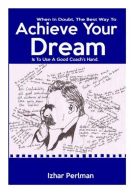 When In Doubt, The Best Way To Achieve Your Dream Is To Use A Good Coach's Hand., Izhar Perlman