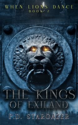 When Lions Dance: When Lions Dance: The Kings of Exiland, P. D. Stargazer