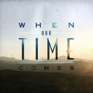 When Our Time Comes, When Our Time Comes