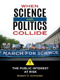 When Science and Politics Collide, Robert Schneider