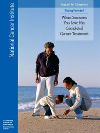 When Someone You Love Has Completed Cancer Treatment, National Cancer Institute (U.S.)