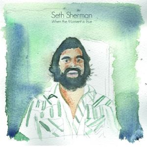 When The Moment Is True, Seth Sherman