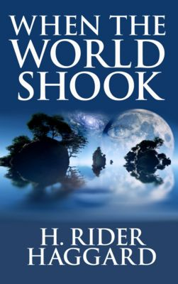 When the World Shook, H. Rider Haggard