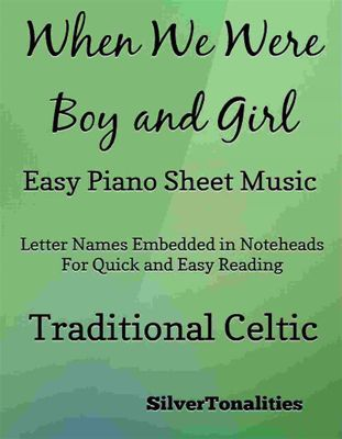 When We Were Boy and Girl Easy Piano Sheet Music, Traditional Celtic, SilverTonalities