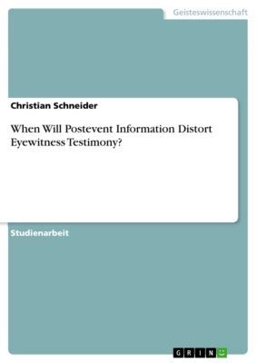 When Will Postevent Information Distort Eyewitness Testimony?, Christian Schneider