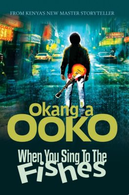 When You Sing ToThe Fishes, Okang'a Ooko