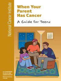 When Your Parent Has Cancer, National Cancer Institute (U.S.)