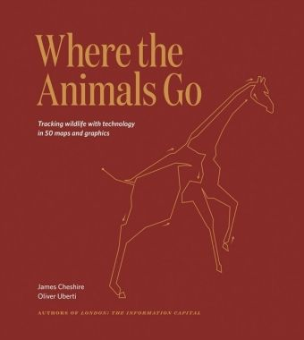 Where The Animals Go, James Cheshire, Oliver Uberti