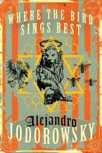 Where the Bird Sings Best, Alejandro Jodorowsky