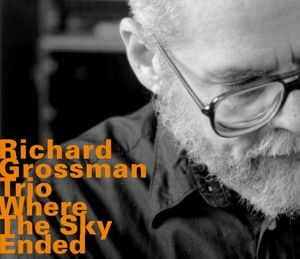 Where The Sky Ended, Richard Grossman Trio