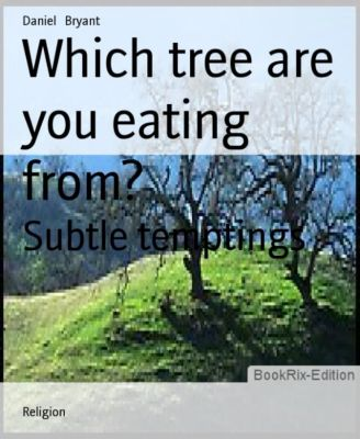 Which tree are you eating from?, Daniel Bryant