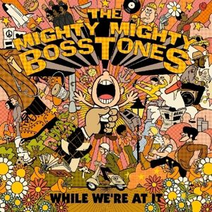 While We'Re At It, The Mighty Mighty Bosstones