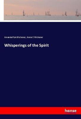Whisperings of the Spirit, Amanda Pyle Michener, Annie E Michener