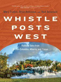 Whistle Posts West, Rick Antonson, Brian Antonson, Mary Trainer