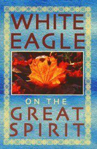 White Eagle on the Great Spirit, White Eagle