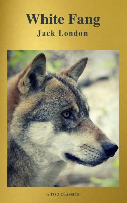 White Fang (Best Navigation, Free AUDIO BOOK) (A to Z Classics), Jack London