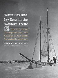 White Fox and Icy Seas in the Western Arctic, John R. Bockstoce