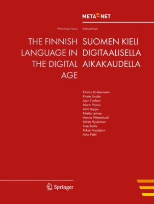 White Paper Series: The Finnish Language in the Digital Age, Georg Rehm, Hans Uszkoreit
