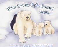 Who Grows Up in the Snow?, Theresa Longenecker