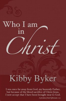 Who I Am In Christ, Kibby Byker