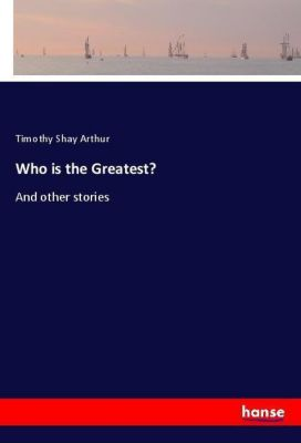Who is the Greatest?, Timothy Shay Arthur