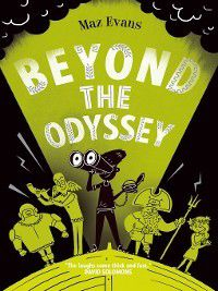 Who Let the Gods Out?: Beyond the Odyssey, Maz Evans