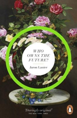 Who Owns The Future?, Jaron Lanier