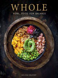WHOLE – Bowl Food for Balance, Melissa Delport
