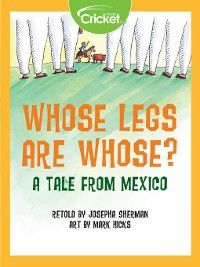 Whose Legs Are Whose? A Tale from Mexico, Josepha Sherman