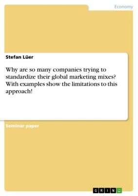 Why are so many companies trying to standardize their global marketing mixes? With examples show the limitations to this approach!, Stefan Lüer