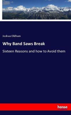 Why Band Saws Break, Joshua Oldham