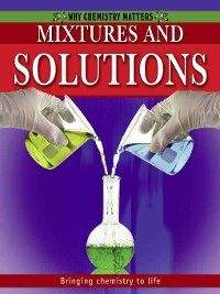 Why Chemistry Matters: Mixtures and Solutions, Molly Aloian