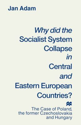 Why did the Socialist System Collapse in Central and Eastern European Countries?, Jan Adam