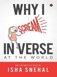 Why I scream in Verse, Isha Snehal