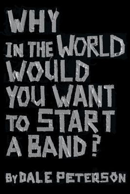 Why in the World Would You Want to Start a Band?, Dale Peterson