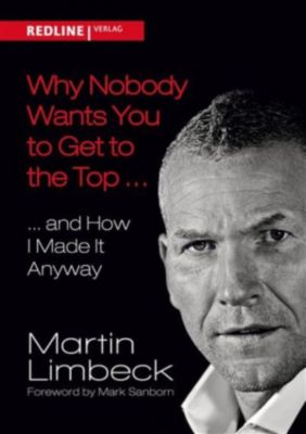 Why Nobody Wants You to Get to the Top ..., Martin Limbeck