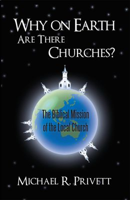 Why on Earth Are There Churches?, Michael R. Privett