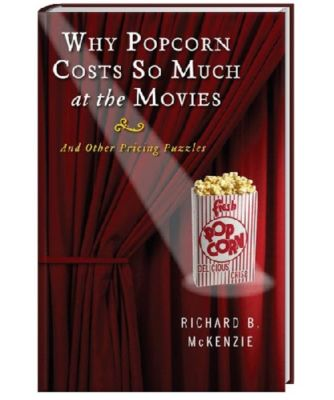 Why Popcorn Costs So Much at the Movies, Richard B. McKenzie