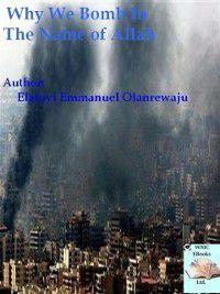 Why We Bomb In The Name of Allah, Elatuyi Emmanuel Olanrewaju