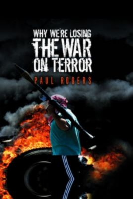 Why We're Losing the War on Terror, Paul Rogers
