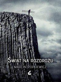 Świat na rozdrożu, Marcin Popkiewicz
