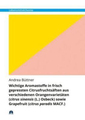 Wichtige Aromastoffe in frisch gepressten Citrusfruchtsäften aus verschiedenen Orangenvarietäten (citrus sinensis (L.) O - Andrea Büttner pdf epub