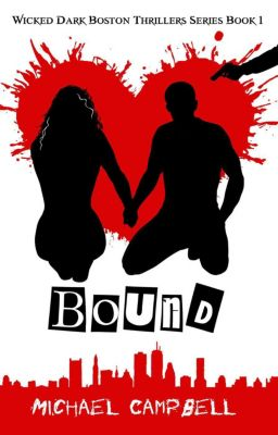 Wicked Dark Boston Thrillers: Bound (Wicked Dark Boston Thrillers), Michael Campbell