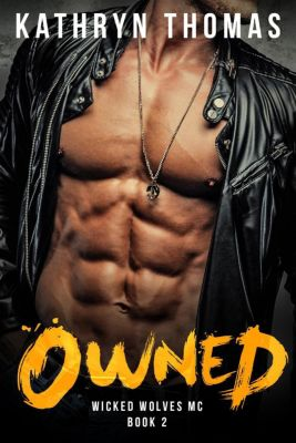 Wicked Wolves MC: Owned: A Bad Boy Motorcycle Club Romance (Wicked Wolves MC, #2), Kathryn Thomas