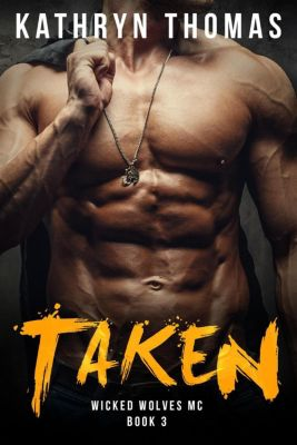 Wicked Wolves MC: Taken: A Bad Boy Motorcycle Club Romance (Wicked Wolves MC, #3), Kathryn Thomas